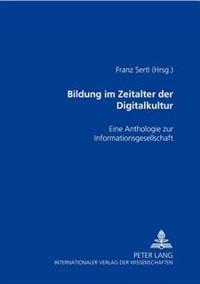 Bildung Im Zeitalter Der Digitalkultur: Eine Anthologie Zur Informationsgesellschaft