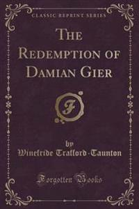 The Redemption of Damian Gier (Classic Reprint)