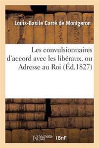 Les Convulsionnaires D'Accord Avec Les Liberaux, Ou Adresse Au Roi