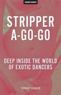 Stripper-A-Go-Go: Deep Inside the World of Exotic Dancers