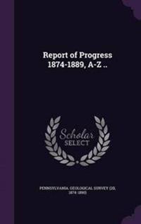 Report of Progress 1874-1889, A-Z ..