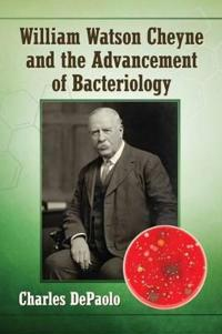 William Watson Cheyne and the Advancement of Bacteriology