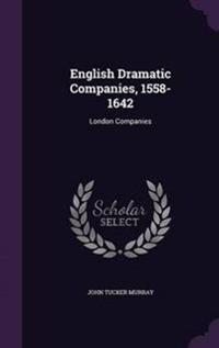 English Dramatic Companies, 1558-1642