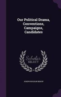 Our Political Drama, Conventions, Campaigns, Candidates