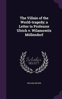 The Villain of the World-Tragedy; A Letter to Professor Ulrich V. Wilamowitz Mollendorf