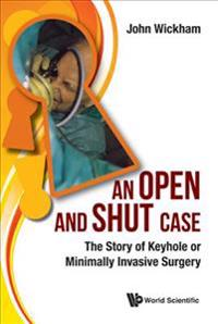 An Open and Shut Case: The Story of Keyhole or Minimally Invasive Surgery