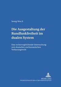 Die Ausgestaltung Der Rundfunkfreiheit Im Dualen System: Eine Rechtsvergleichende Untersuchung Zum Deutschen Und Koreanischen Verfassungsrecht