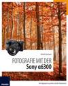 Fotografie mit der Sony Alpha 6300