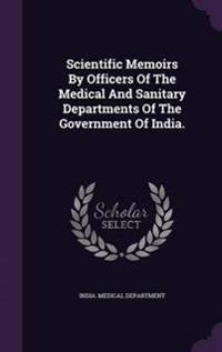 Scientific Memoirs by Officers of the Medical and Sanitary Departments of the Government of India.