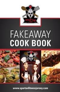 Spartan Chef - Fakeaway Cookbook: Spartan Chef - Fakeaway Cookbook