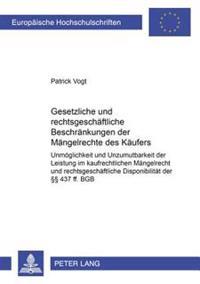 Gesetzliche Und Rechtsgeschaeftliche Beschraenkungen Der Maengelrechte Des Kaeufers: Unmoeglichkeit Und Unzumutbarkeit Der Leistung Im Kaufrechtlichen