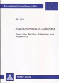 Aktienperformance in Deutschland: Essays Ueber Renditen, Anlagedauer Und Kursschocks