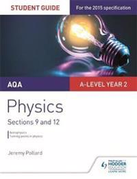 AQA A-level Year 2 Physics Student Guide: Sections 9 and 12