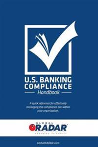 Us Banking Compliance Handbook: A Compliance Management Quick Reference Guide