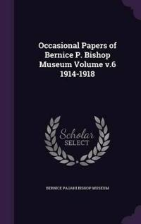 Occasional Papers of Bernice P. Bishop Museum Volume V.6 1914-1918