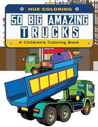 50 Big Amazing Trucks: A Children's Coloring Book