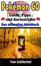 Pokemon Go - Guide, Tipps Und Kuriositaten: Das Ultimative Handbuch
