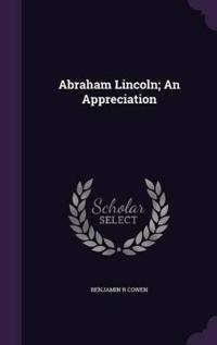 Abraham Lincoln; An Appreciation