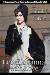 For Giovanna, with Love: A Biographical Novel Based on Raymond Chandler's Life