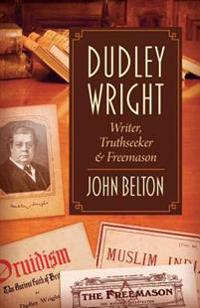 Dudley Wright: Writer, Truthseeker & Freemason
