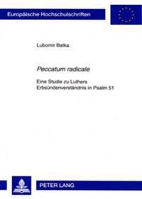«peccatum Radicale»: Eine Studie Zu Luthers Erbsuendenverstaendnis in Psalm 51