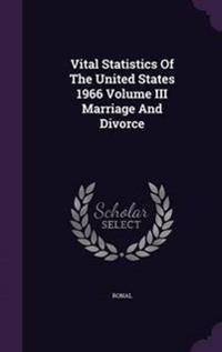 Vital Statistics of the United States 1966 Volume III Marriage and Divorce