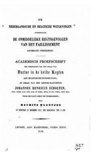 de Nederlandsche En Belgische Wetgevingen Betrekkelijk de Onmiddelijke Regtsgevolgen Van Het Faillissement Onderling Vergeleken.