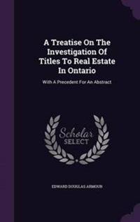 A Treatise on the Investigation of Titles to Real Estate in Ontario
