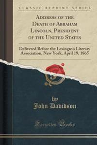 Address of the Death of Abraham Lincoln, President of the United States