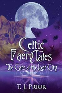 Celtic Faery Tales: The Cats of the Lost City
