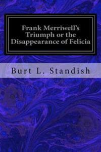 Frank Merriwell's Triumph or the Disappearance of Felicia