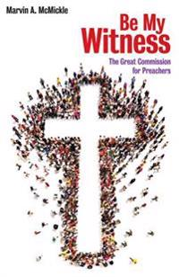 Be My Witness: The Great Commission for Preachers