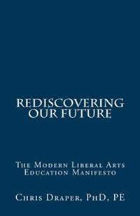 Rediscovering Our Future: The Modern Liberal Arts Education Manifesto