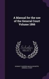 A Manual for the Use of the General Court Volume 1866