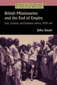 British Missionaries and the End of Empire