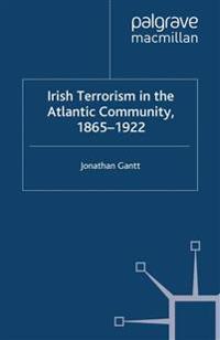 Irish Terrorism in the Atlantic Community 1865-1922