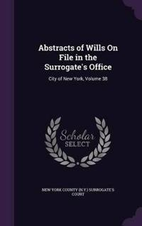 Abstracts of Wills on File in the Surrogate's Office