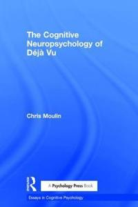 The Cognitive Neuropsychology of Déjà Vu