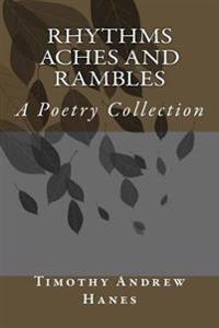 Rhythms Aches and Rambles: A Poetry Collection