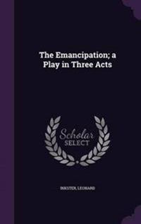 The Emancipation; A Play in Three Acts