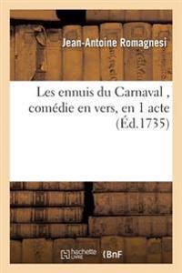 Les Ennuis Du Carnaval, Comedie En Vers, En 1 Acte