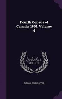 Fourth Census of Canada, 1901, Volume 4