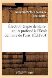 Electrotherapie Dentaire: Cours Professe A L'Ecole Dentaire de Paris