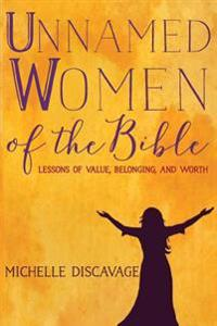 Unnamed Women of the Bible: Lessons of Value, Belonging, and Worth