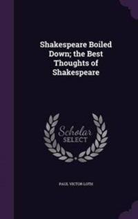 Shakespeare Boiled Down; The Best Thoughts of Shakespeare