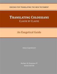 Translating Colossians Clause by Clause: An Exegetical Guide