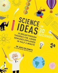 Science ideas in 30 seconds - 30 breakthrough theories for junior geniuses