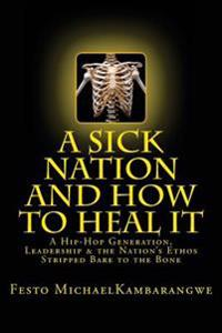 A Sick Nation & How to Heal It: A Revised Edition