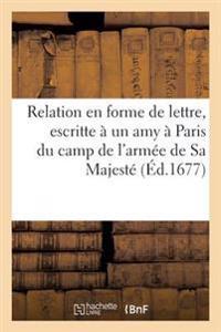 Veritable Relation En Forme de Lettre, Escritte � Un Amy � Paris Du Camp de l'Arm�e de Sa Majest�