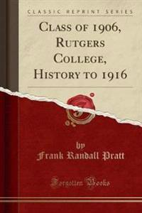 Class of 1906, Rutgers College, History to 1916 (Classic Reprint)